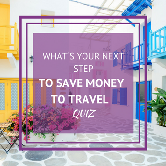 WHAT´S YOUR NEXT STEP TO SAVE MONEY TO TRAVEL QUIZ